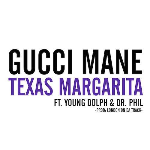 New Gucci Mane - Texas Margarita ft. Young Dolph & Dr. Phil