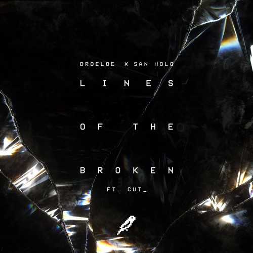 [Future Bass:] San Holo & Droeloe – Lines of the Broken (Ft.Cut_)
